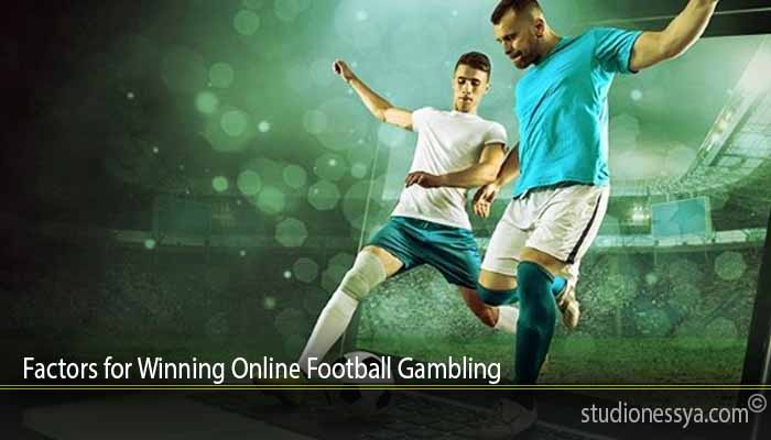 Factors for Winning Online Football Gambling
