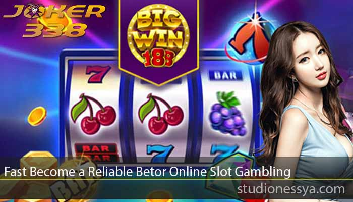 Fast Become a Reliable Betor Online Slot Gambling