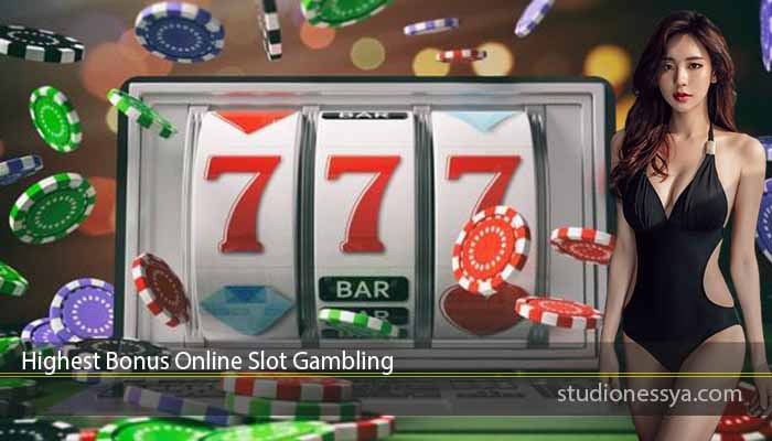 Highest Bonus Online Slot Gambling